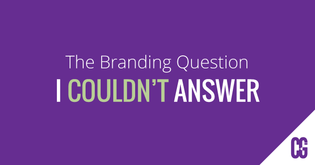 The Branding Question I Couldn't Answer